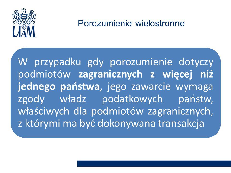 W przypadku gdy porozumienie dotyczy podmiotów zagranicznych z więcej niż jednego państwa, jego zawarcie wymaga zgody władz podatkowych państw, właściwych dla podmiotów zagranicznych, z którymi ma być dokonywana transakcja Porozumienie wielostronne