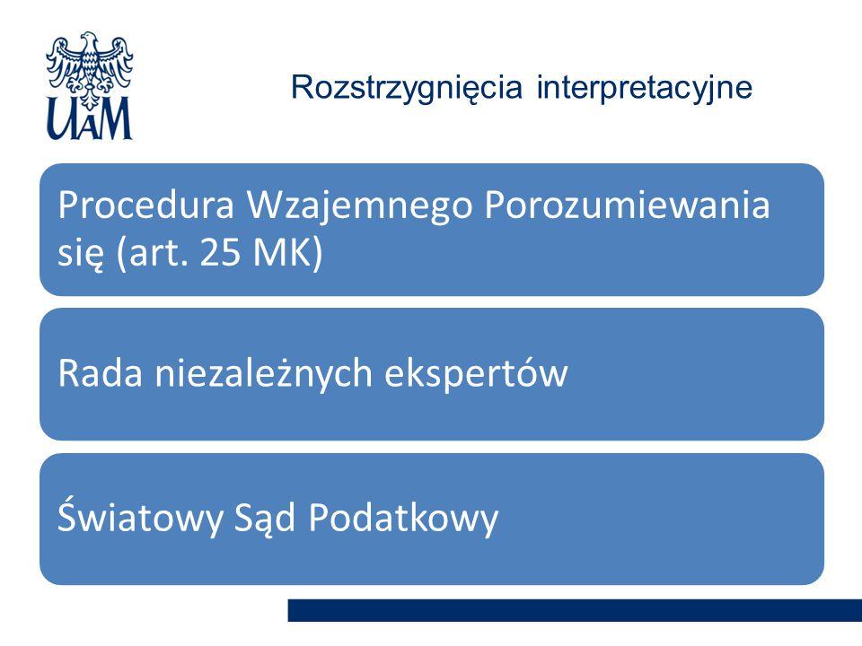 Procedura Wzajemnego Porozumiewania się (art. 25 MK) Rada niezależnych ekspertówŚwiatowy Sąd Podatkowy Rozstrzygnięcia interpretacyjne