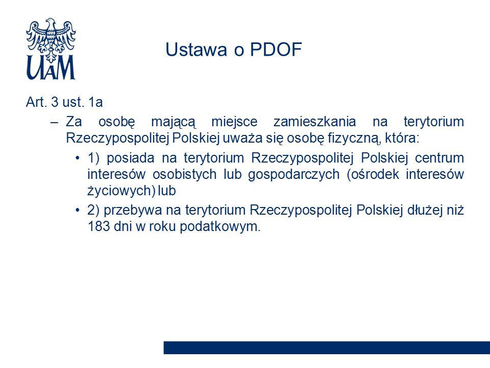 Art. 3 ust. 1a –Za osobę mającą miejsce zamieszkania na terytorium Rzeczypospolitej Polskiej uważa się osobę fizyczną, która: 1) posiada na terytorium