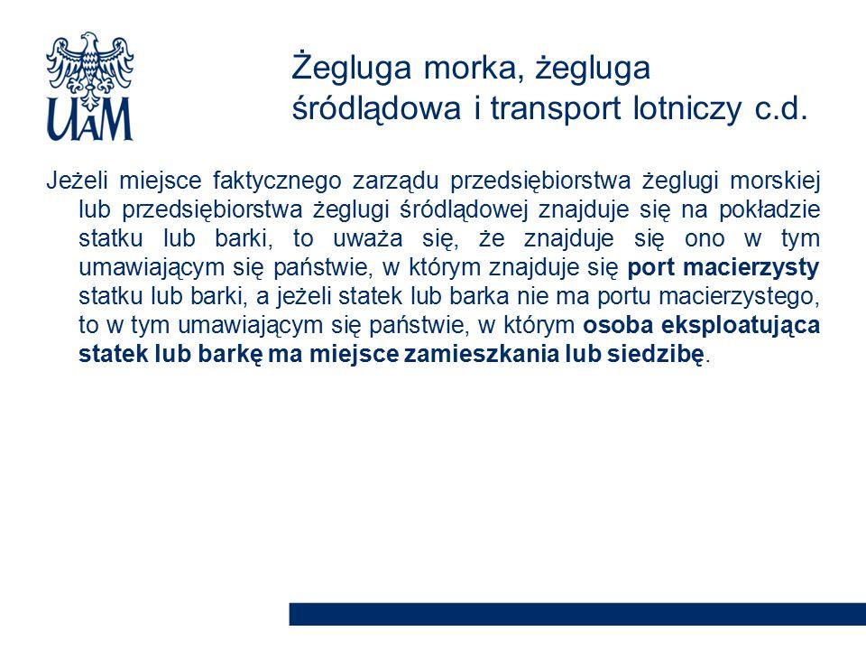 Żegluga morka, żegluga śródlądowa i transport lotniczy c.d. Jeżeli miejsce faktycznego zarządu przedsiębiorstwa żeglugi morskiej lub przedsiębiorstwa