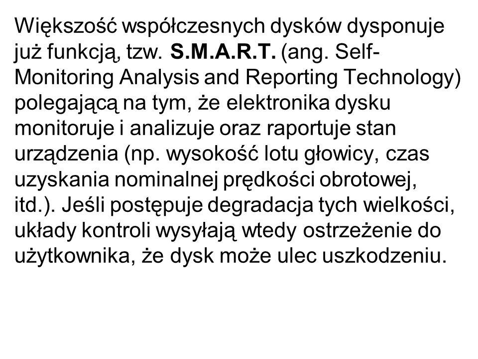 Większość współczesnych dysków dysponuje już funkcją, tzw. S.M.A.R.T. (ang. Self- Monitoring Analysis and Reporting Technology) polegającą na tym, że