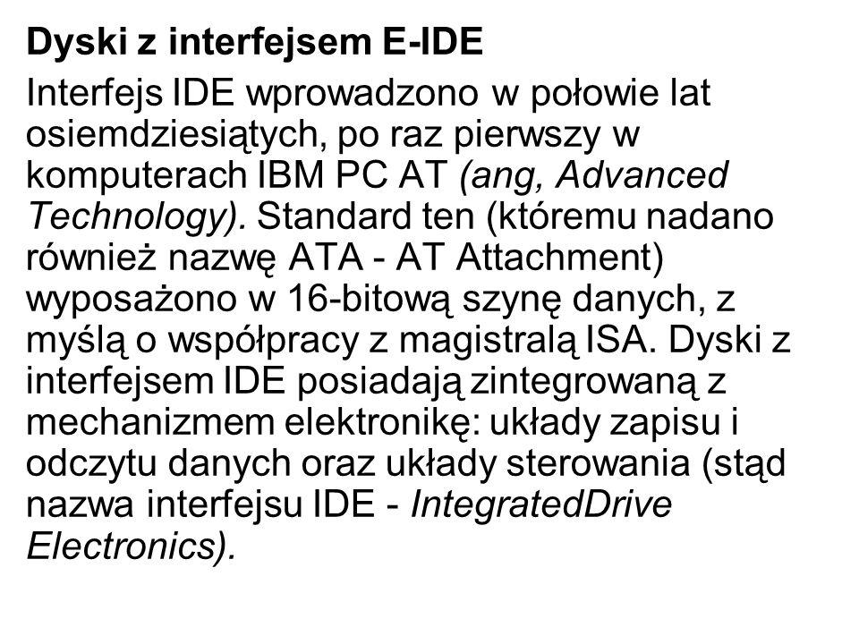 Dyski z interfejsem E-IDE Interfejs IDE wprowadzono w połowie lat osiemdziesiątych, po raz pierwszy w komputerach IBM PC AT (ang, Advanced Technology)