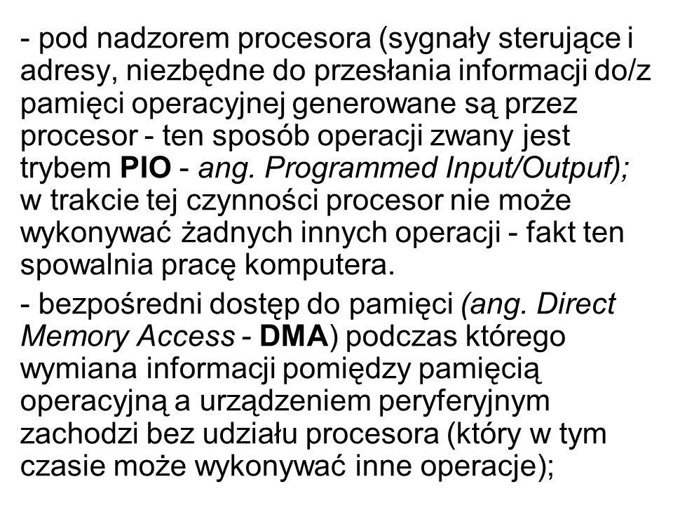 - pod nadzorem procesora (sygnały sterujące i adresy, niezbędne do przesłania informacji do/z pamięci operacyjnej generowane są przez procesor - ten s