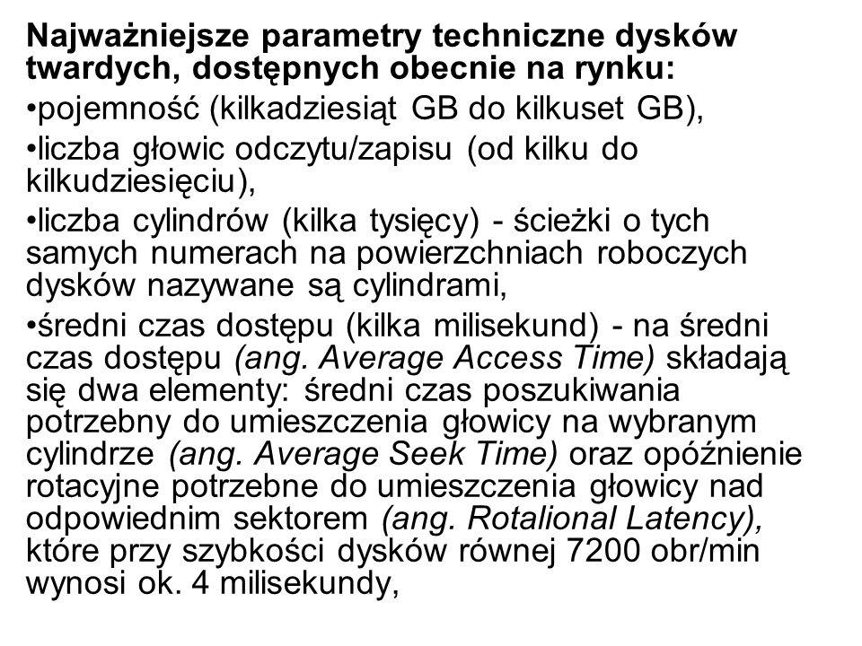 prędkość obrotowa dysku (5400, 7200, 10000 obrotów na minutę), szybkość transmisji danych (kilka - kilkadziesiąt megabajtów/sekundę), wielkość bufora cache (pamięć buforowa kontrolera dysku: 128 KB - 2 MB), zasilanie (+12V,+5V), moc pobierana (od kilku do kilkunastu watów).