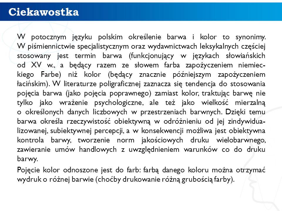 Ciekawostka W potocznym języku polskim określenie barwa i kolor to synonimy. W piśmiennictwie specjalistycznym oraz wydawnictwach leksykalnych częście