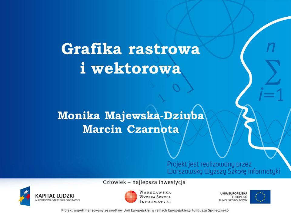 2 Grafika rastrowa i wektorowa Monika Majewska-Dziuba Marcin Czarnota