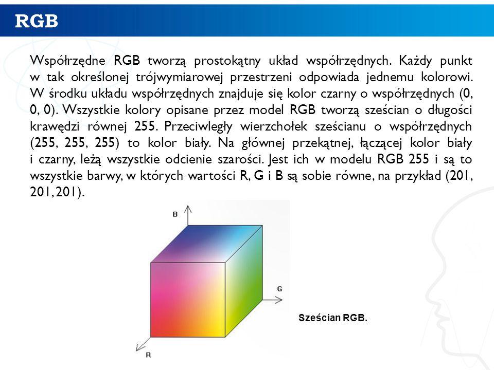 RGB 23 Współrzędne RGB tworzą prostokątny układ współrzędnych. Każdy punkt w tak określonej trójwymiarowej przestrzeni odpowiada jednemu kolorowi. W ś