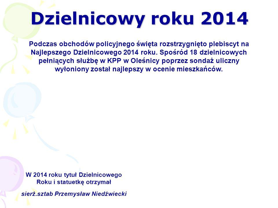 Dzielnicowy roku 2014 Podczas obchodów policyjnego święta rozstrzygnięto plebiscyt na Najlepszego Dzielnicowego 2014 roku.