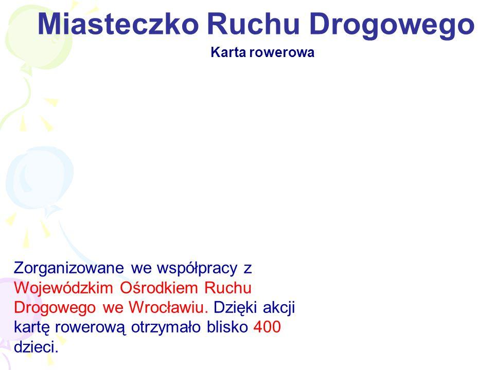 Miasteczko Ruchu Drogowego Karta rowerowa Zorganizowane we współpracy z Wojewódzkim Ośrodkiem Ruchu Drogowego we Wrocławiu.