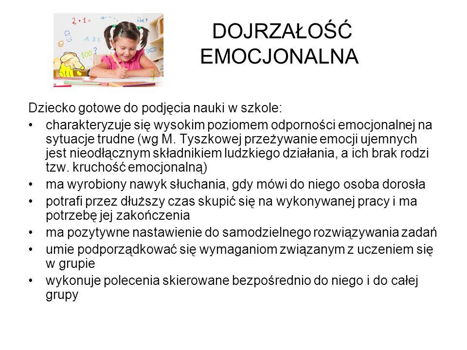 DOJRZAŁOŚĆ EMOCJONALNA Dziecko gotowe do podjęcia nauki w szkole: charakteryzuje się wysokim poziomem odporności emocjonalnej na sytuacje trudne (wg M