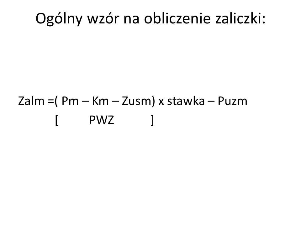 Ogólny wzór na obliczenie zaliczki: Zalm =( Pm – Km – Zusm) x stawka – Puzm [ PWZ ]