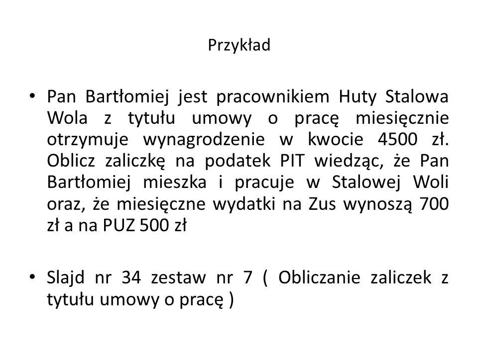 Przykład Pan Bartłomiej jest pracownikiem Huty Stalowa Wola z tytułu umowy o pracę miesięcznie otrzymuje wynagrodzenie w kwocie 4500 zł. Oblicz zalicz