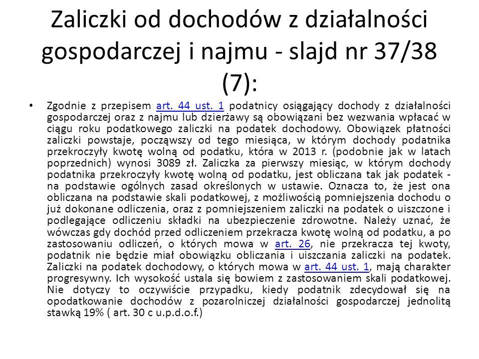 Zaliczki od dochodów z działalności gospodarczej i najmu - slajd nr 37/38 (7): Zgodnie z przepisem art. 44 ust. 1 podatnicy osiągający dochody z dział
