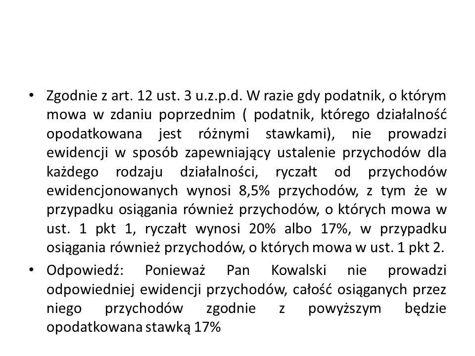 Zgodnie z art. 12 ust. 3 u.z.p.d. W razie gdy podatnik, o którym mowa w zdaniu poprzednim ( podatnik, którego działalność opodatkowana jest różnymi st