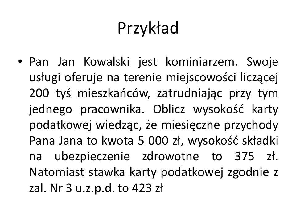 Przykład Pan Jan Kowalski jest kominiarzem. Swoje usługi oferuje na terenie miejscowości liczącej 200 tyś mieszkańców, zatrudniając przy tym jednego p