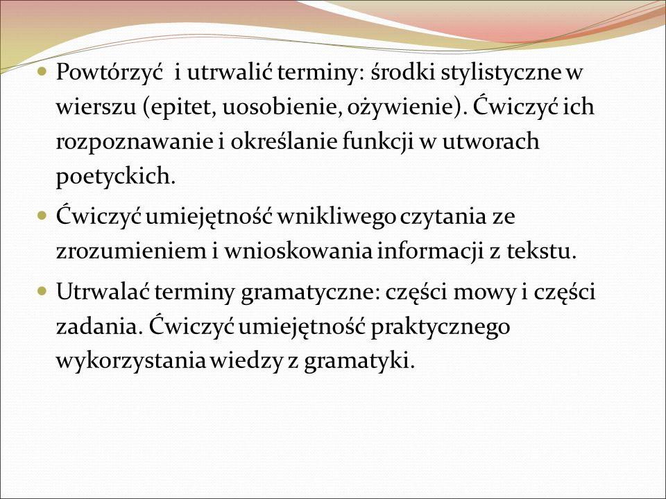 Powtórzyć i utrwalić terminy: środki stylistyczne w wierszu (epitet, uosobienie, ożywienie).