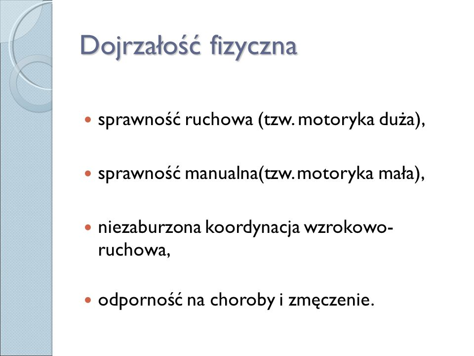 Dojrzałość fizyczna sprawność ruchowa (tzw. motoryka duża), sprawność manualna(tzw. motoryka mała), niezaburzona koordynacja wzrokowo- ruchowa, odporn