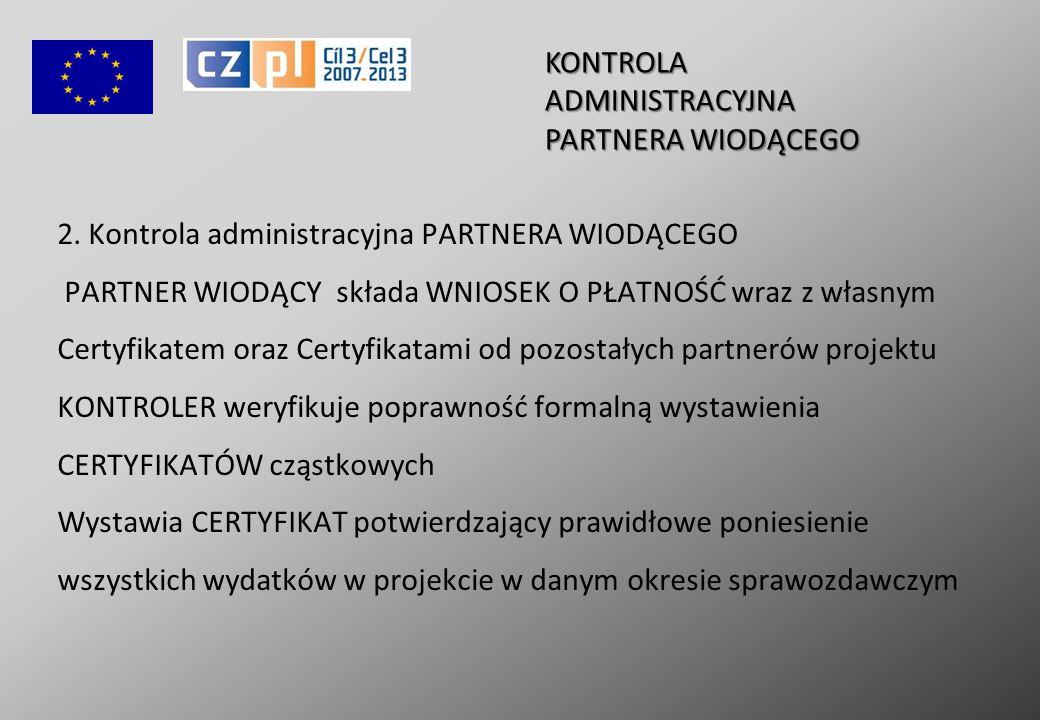 2. Kontrola administracyjna PARTNERA WIODĄCEGO PARTNER WIODĄCY składa WNIOSEK O PŁATNOŚĆ wraz z własnym Certyfikatem oraz Certyfikatami od pozostałych