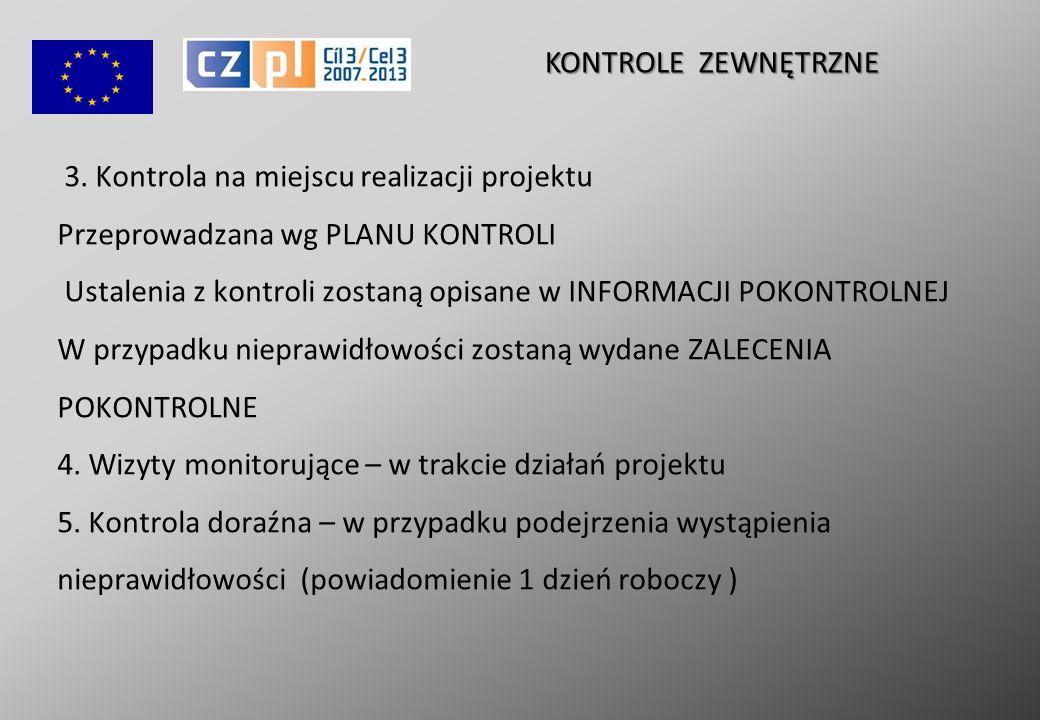 3. Kontrola na miejscu realizacji projektu Przeprowadzana wg PLANU KONTROLI Ustalenia z kontroli zostaną opisane w INFORMACJI POKONTROLNEJ W przypadku