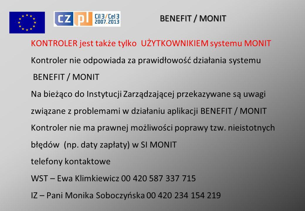 KONTROLER jest także tylko UŻYTKOWNIKIEM systemu MONIT Kontroler nie odpowiada za prawidłowość działania systemu BENEFIT / MONIT Na bieżąco do Instytucji Zarządzającej przekazywane są uwagi związane z problemami w działaniu aplikacji BENEFIT / MONIT Kontroler nie ma prawnej możliwości poprawy tzw.