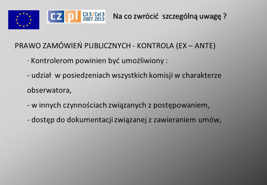 PRAWO ZAMÓWIEŃ PUBLICZNYCH - KONTROLA (EX – ANTE) · Kontrolerom powinien być umożliwiony : - udział w posiedzeniach wszystkich komisji w charakterze obserwatora, - w innych czynnościach związanych z postępowaniem, - dostęp do dokumentacji związanej z zawieraniem umów, Na co zwrócić szczególną uwagę