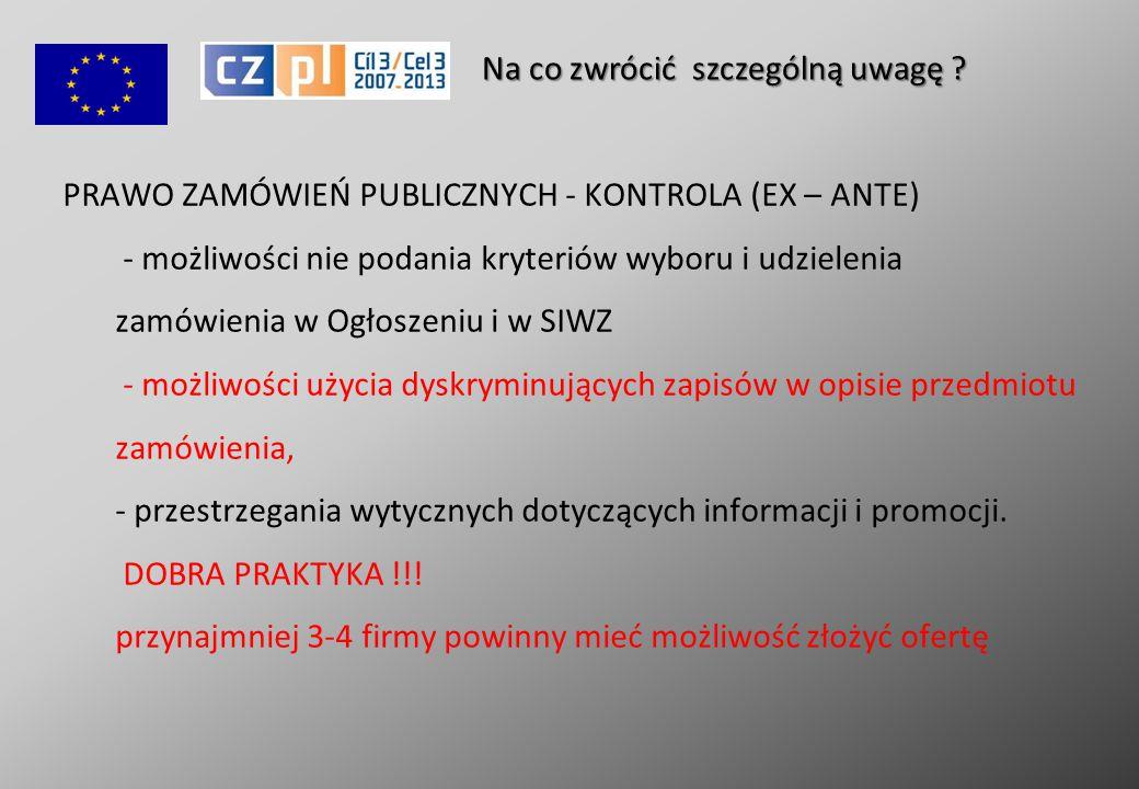PRAWO ZAMÓWIEŃ PUBLICZNYCH - KONTROLA (EX – ANTE) - możliwości nie podania kryteriów wyboru i udzielenia zamówienia w Ogłoszeniu i w SIWZ - możliwości użycia dyskryminujących zapisów w opisie przedmiotu zamówienia, - przestrzegania wytycznych dotyczących informacji i promocji.
