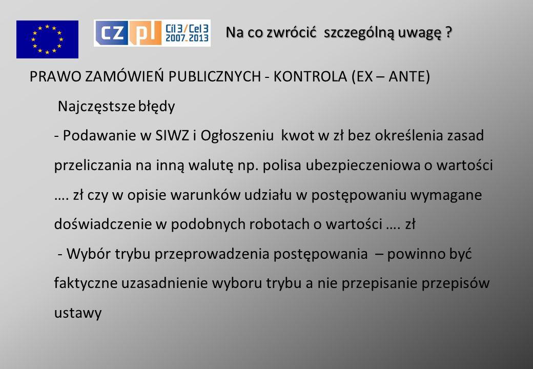 PRAWO ZAMÓWIEŃ PUBLICZNYCH - KONTROLA (EX – ANTE) Najczęstsze błędy - Podawanie w SIWZ i Ogłoszeniu kwot w zł bez określenia zasad przeliczania na inną walutę np.