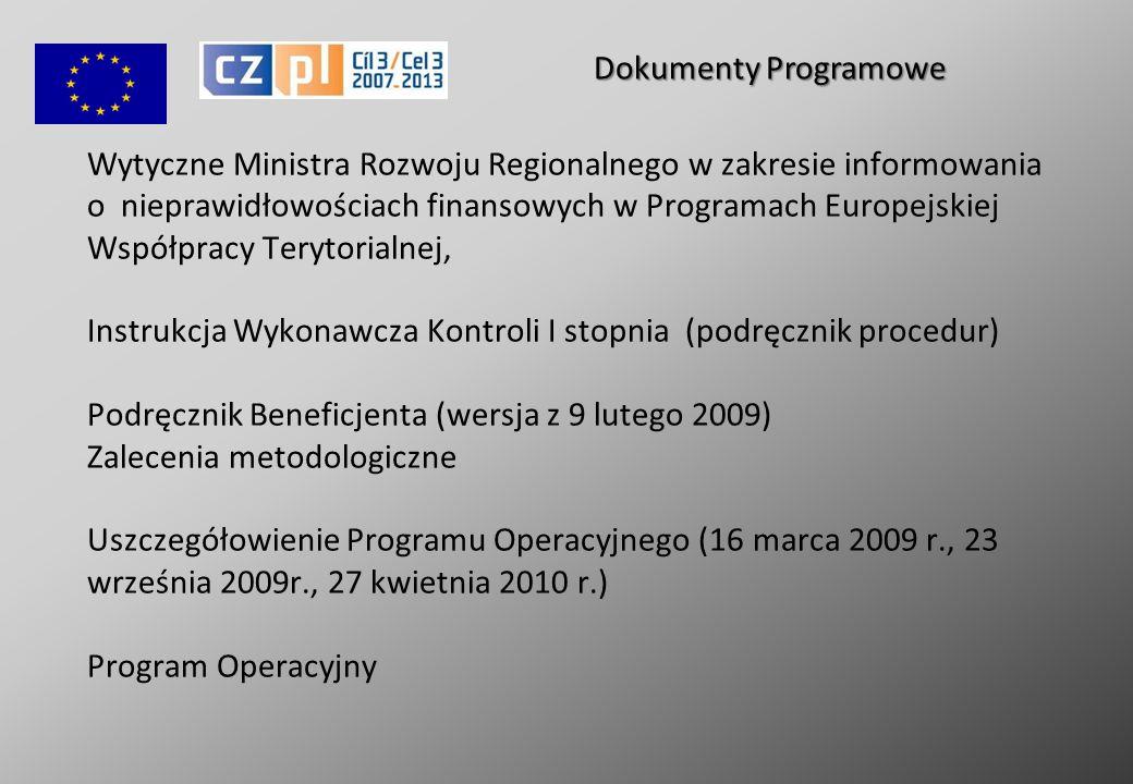 Wytyczne Ministra Rozwoju Regionalnego w zakresie informowania o nieprawidłowościach finansowych w Programach Europejskiej Współpracy Terytorialnej, Instrukcja Wykonawcza Kontroli I stopnia (podręcznik procedur) Podręcznik Beneficjenta (wersja z 9 lutego 2009) Zalecenia metodologiczne Uszczegółowienie Programu Operacyjnego (16 marca 2009 r., 23 września 2009r., 27 kwietnia 2010 r.) Program Operacyjny Dokumenty Programowe