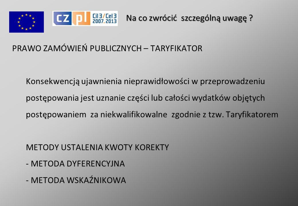 PRAWO ZAMÓWIEŃ PUBLICZNYCH – TARYFIKATOR Konsekwencją ujawnienia nieprawidłowości w przeprowadzeniu postępowania jest uznanie części lub całości wydatków objętych postępowaniem za niekwalifikowalne zgodnie z tzw.