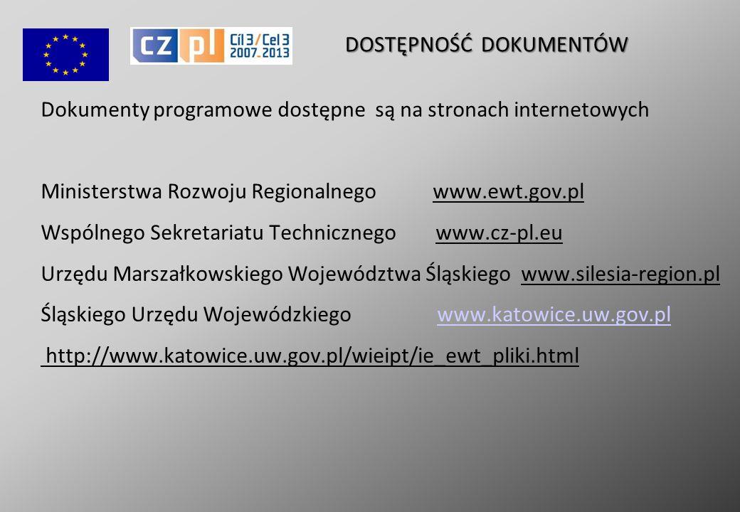 Dokumenty programowe dostępne są na stronach internetowych Ministerstwa Rozwoju Regionalnego www.ewt.gov.pl Wspólnego Sekretariatu Technicznego www.cz-pl.eu Urzędu Marszałkowskiego Województwa Śląskiego www.silesia-region.pl Śląskiego Urzędu Wojewódzkiego www.katowice.uw.gov.pl http://www.katowice.uw.gov.pl/wieipt/ie_ewt_pliki.html www.katowice.uw.gov.pl DOSTĘPNOŚĆ DOKUMENTÓW