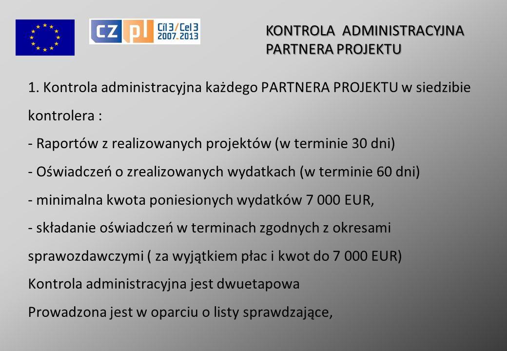 1. Kontrola administracyjna każdego PARTNERA PROJEKTU w siedzibie kontrolera : - Raportów z realizowanych projektów (w terminie 30 dni) - Oświadczeń o
