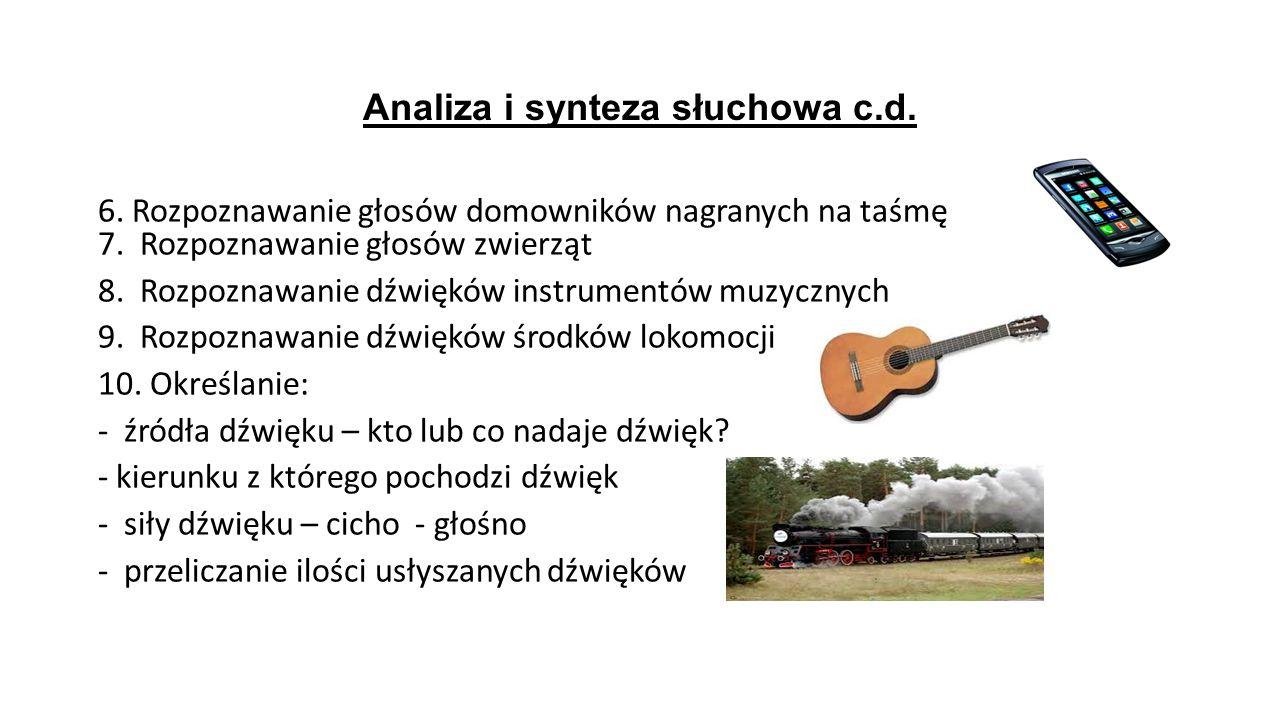 Analiza i synteza słuchowa c.d. 6. Rozpoznawanie głosów domowników nagranych na taśmę 7. Rozpoznawanie głosów zwierząt 8. Rozpoznawanie dźwięków instr