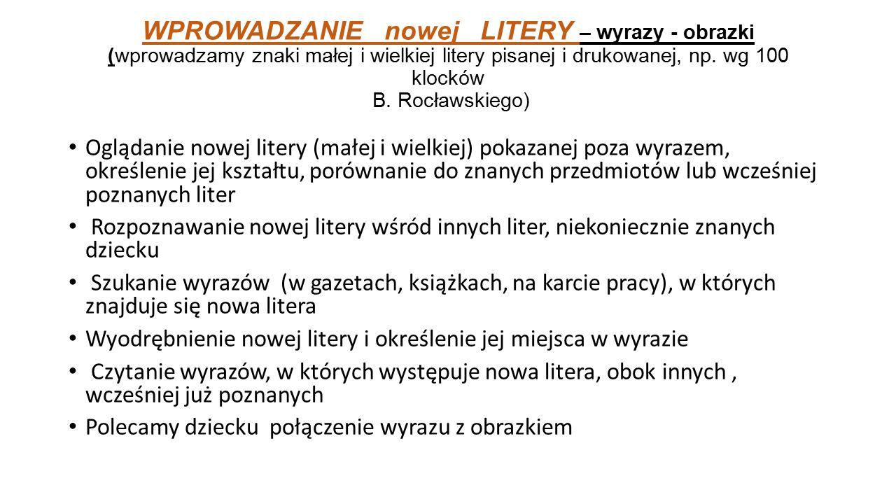 WPROWADZANIE nowej LITERY – wyrazy - obrazki (wprowadzamy znaki małej i wielkiej litery pisanej i drukowanej, np. wg 100 klocków B. Rocławskiego) Oglą