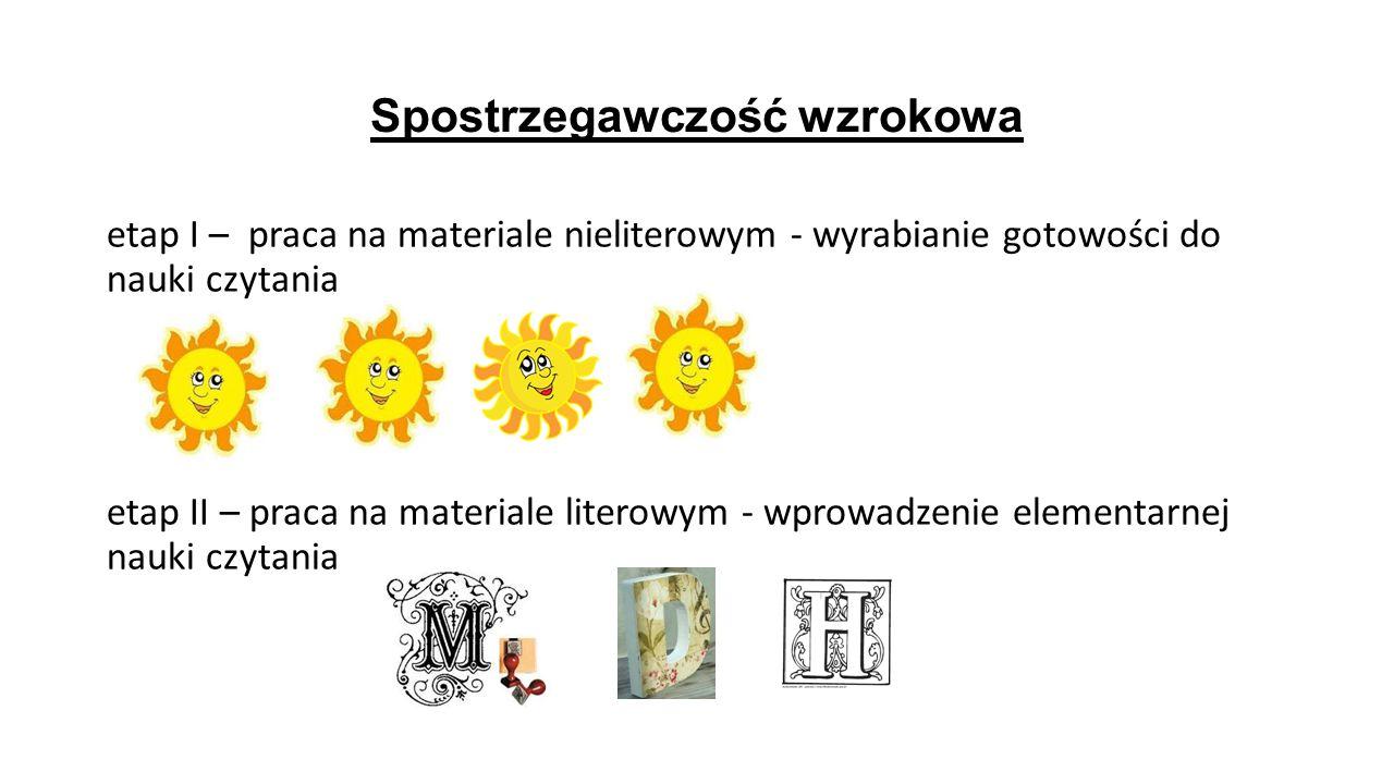 Spostrzegawczość wzrokowa etap I – praca na materiale nieliterowym - wyrabianie gotowości do nauki czytania etap II – praca na materiale literowym - w