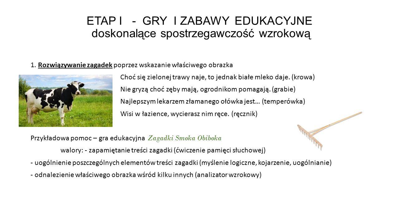 ETAP I - GRY I ZABAWY EDUKACYJNE doskonalące spostrzegawczość wzrokową 1. Rozwiązywanie zagadek poprzez wskazanie właściwego obrazka Choć się zielonej