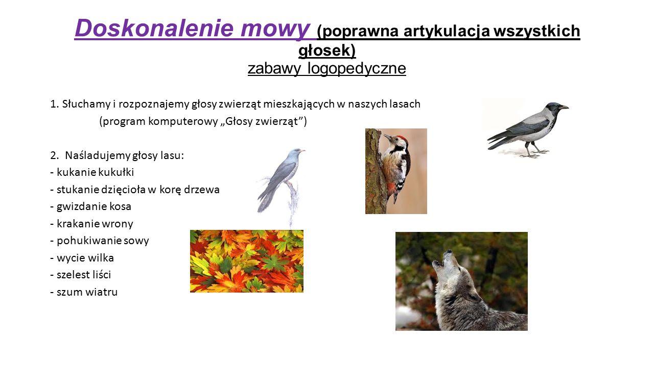 Doskonalenie mowy (poprawna artykulacja wszystkich głosek) zabawy logopedyczne 1. Słuchamy i rozpoznajemy głosy zwierząt mieszkających w naszych lasac