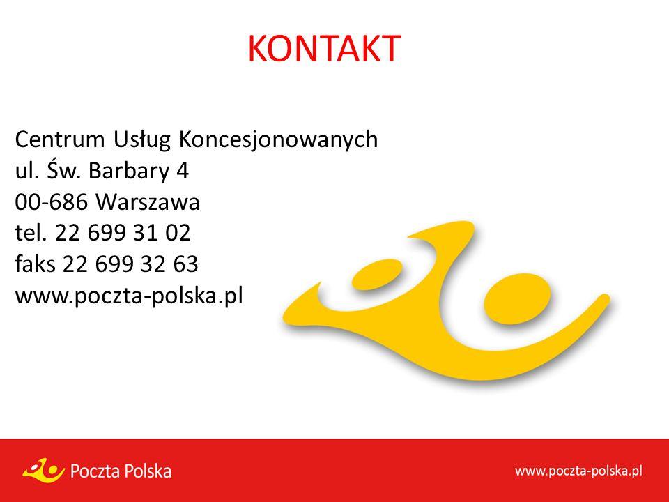 KONTAKT Centrum Usług Koncesjonowanych ul. Św. Barbary 4 00-686 Warszawa tel. 22 699 31 02 faks 22 699 32 63 www.poczta-polska.pl