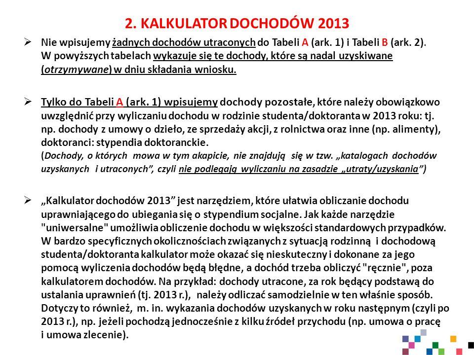 2. KALKULATOR DOCHODÓW 2013  Nie wpisujemy żadnych dochodów utraconych do Tabeli A (ark.