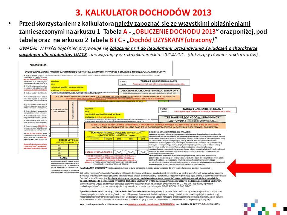 """3. KALKULATOR DOCHODÓW 2013 Przed skorzystaniem z kalkulatora należy zapoznać się ze wszystkimi objaśnieniami zamieszczonymi na arkuszu 1 Tabela A - """""""