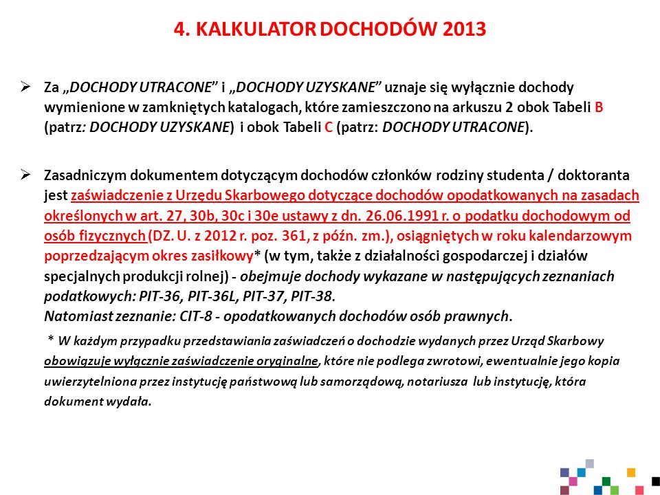"""4. KALKULATOR DOCHODÓW 2013  Za """"DOCHODY UTRACONE"""" i """"DOCHODY UZYSKANE"""" uznaje się wyłącznie dochody wymienione w zamkniętych katalogach, które zamie"""