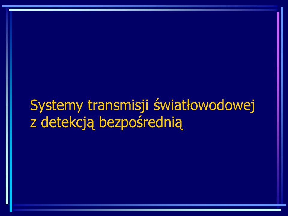 Systemy transmisji światłowodowej z detekcją bezpośrednią