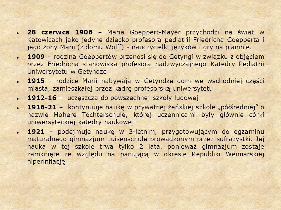 28 czerwca 1906 – Maria Goeppert-Mayer przychodzi na świat w Katowicach jako jedyne dziecko profesora pediatrii Friedricha Goepperta i jego żony Marii