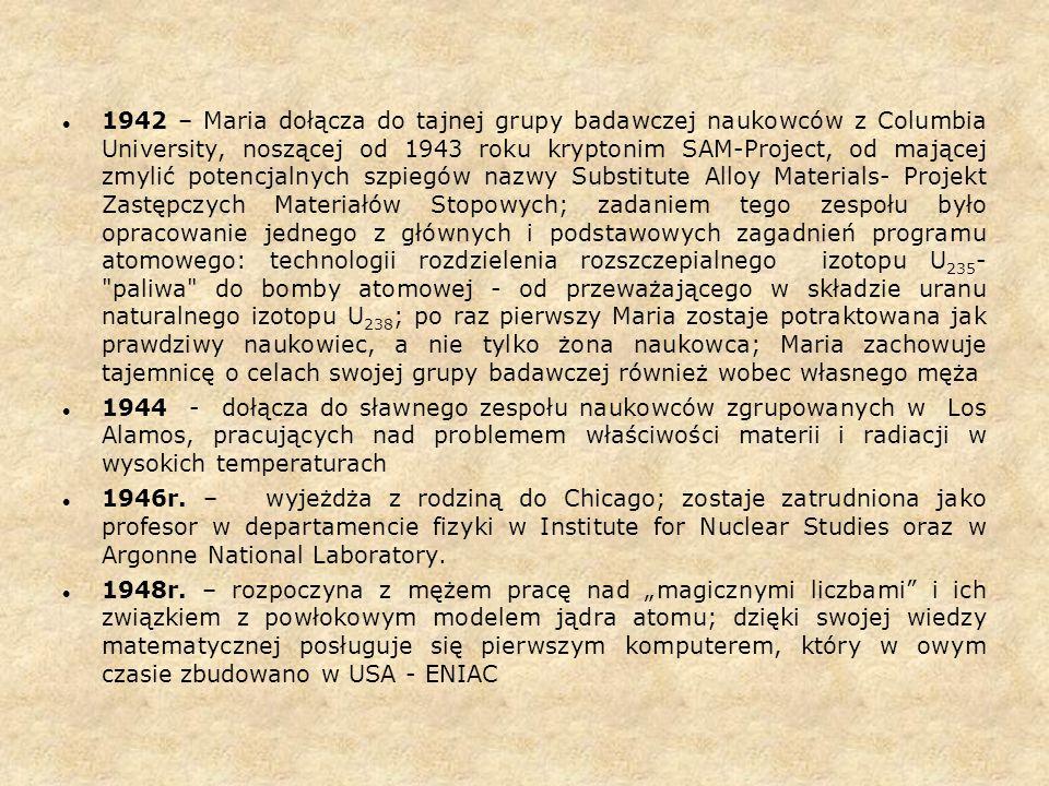 1942 – Maria dołącza do tajnej grupy badawczej naukowców z Columbia University, noszącej od 1943 roku kryptonim SAM-Project, od mającej zmylić potencj