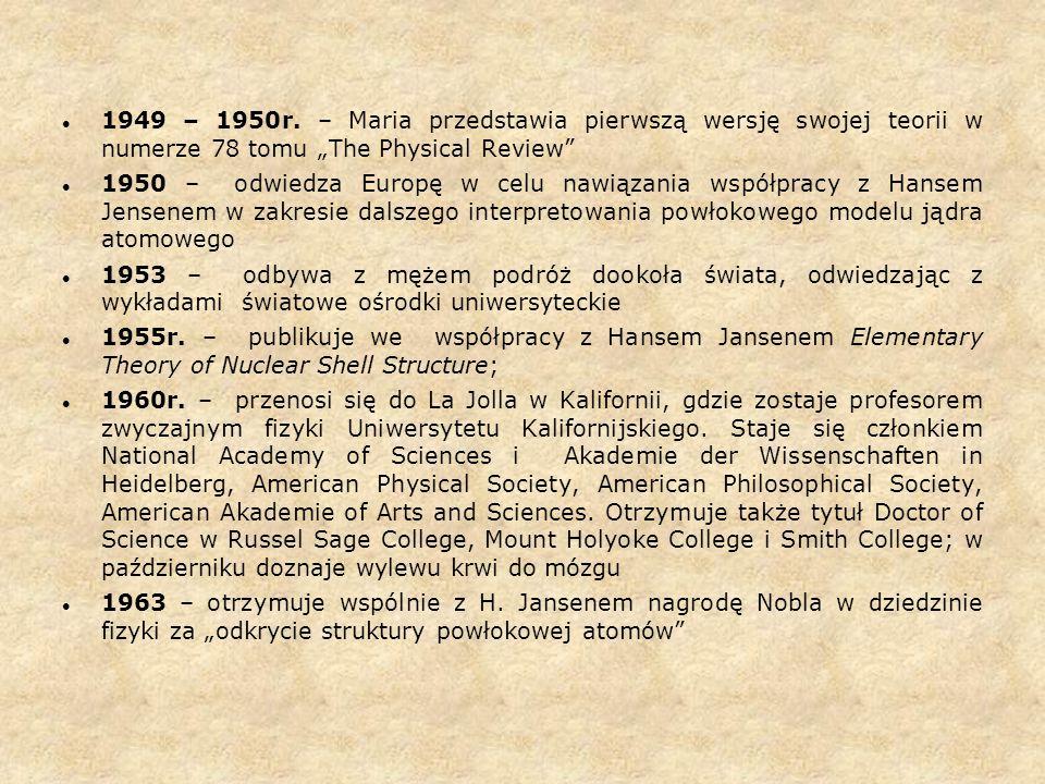 """1949 – 1950r. – Maria przedstawia pierwszą wersję swojej teorii w numerze 78 tomu """"The Physical Review"""" 1950 – odwiedza Europę w celu nawiązania współ"""