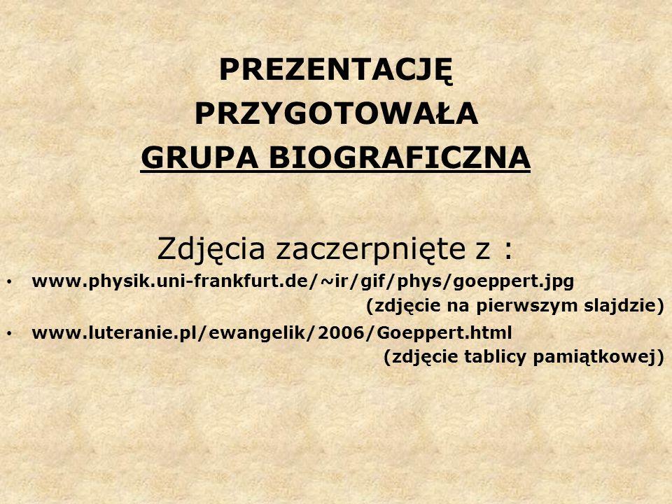PREZENTACJĘ PRZYGOTOWAŁA GRUPA BIOGRAFICZNA Zdjęcia zaczerpnięte z : www.physik.uni-frankfurt.de/~ir/gif/phys/goeppert.jpg (zdjęcie na pierwszym slajd
