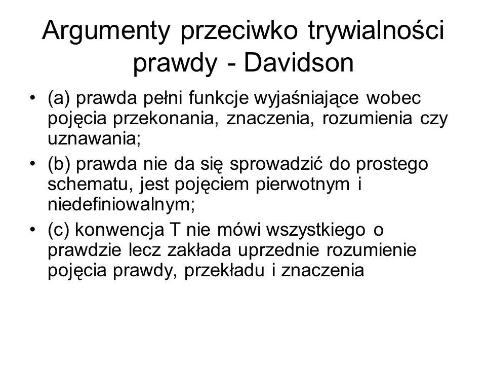 Argumenty przeciwko trywialności prawdy - Davidson (a) prawda pełni funkcje wyjaśniające wobec pojęcia przekonania, znaczenia, rozumienia czy uznawani