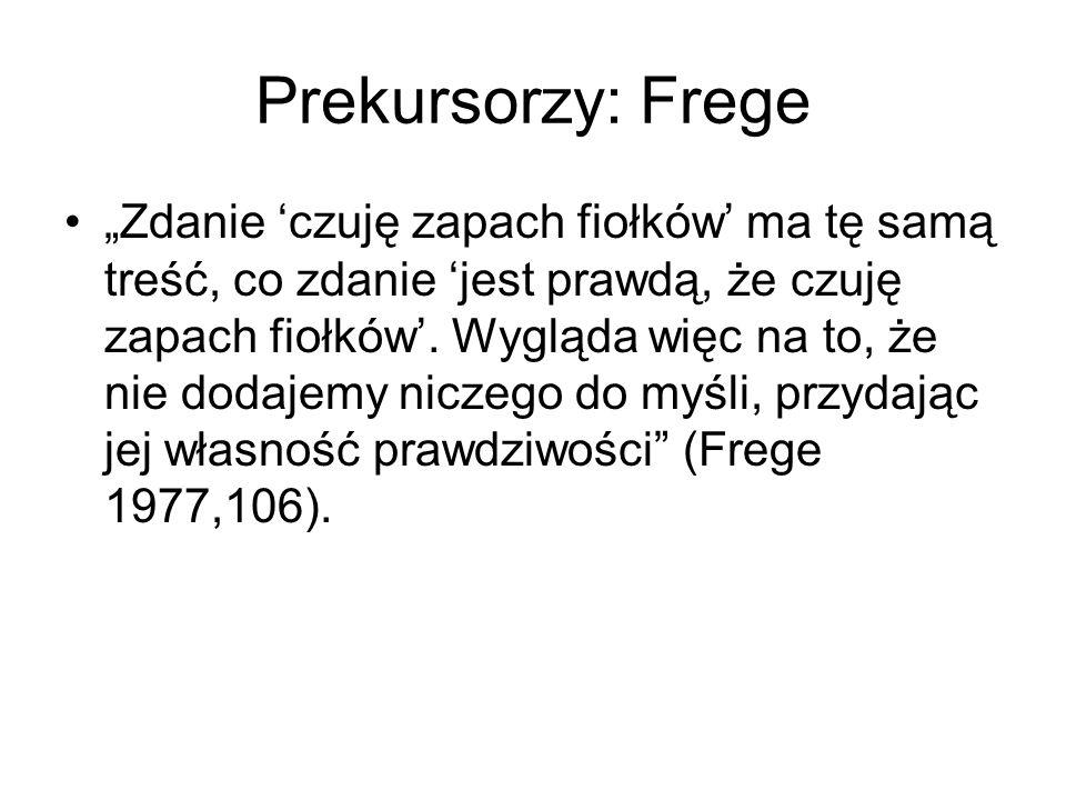 """Prekursorzy: Frege """"Zdanie 'czuję zapach fiołków' ma tę samą treść, co zdanie 'jest prawdą, że czuję zapach fiołków'. Wygląda więc na to, że nie dodaj"""