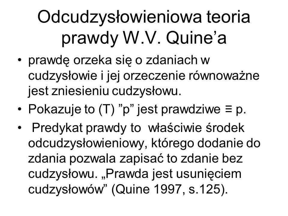 Odcudzysłowieniowa teoria prawdy W.V. Quine'a prawdę orzeka się o zdaniach w cudzysłowie i jej orzeczenie równoważne jest zniesieniu cudzysłowu. Pokaz