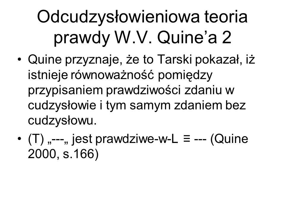 Odcudzysłowieniowa teoria prawdy W.V. Quine'a 2 Quine przyznaje, że to Tarski pokazał, iż istnieje równoważność pomiędzy przypisaniem prawdziwości zda