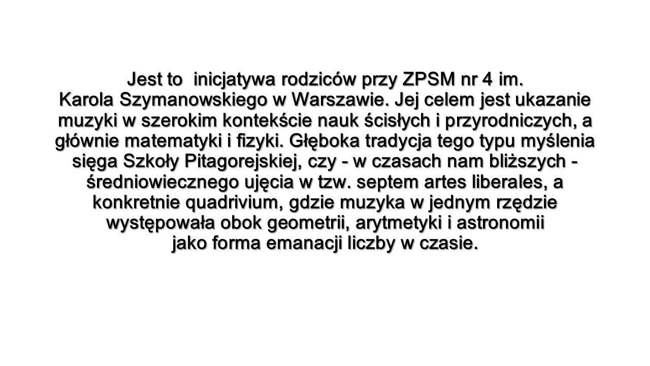 Jest to inicjatywa rodziców przy ZPSM nr 4 im. Karola Szymanowskiego w Warszawie.